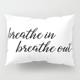 Breathe in Breathe Out Pillow Sham
