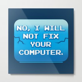 No I Will Not Fix Your Computer - Funny Programmer Quotes Gift Metal Print