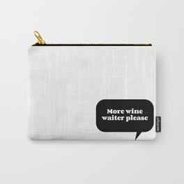 More wine waiter please Carry-All Pouch