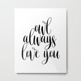 "PRINTABLE Art ""Owl Always Love you"" Typography Art Print Black and White Home Decor Metal Print"