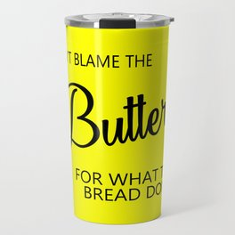 Don't blame the butter funny quote Travel Mug