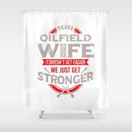 Oilfield Wife Gift It Doesn't Get Easier Just Get Stronger Shower Curtain