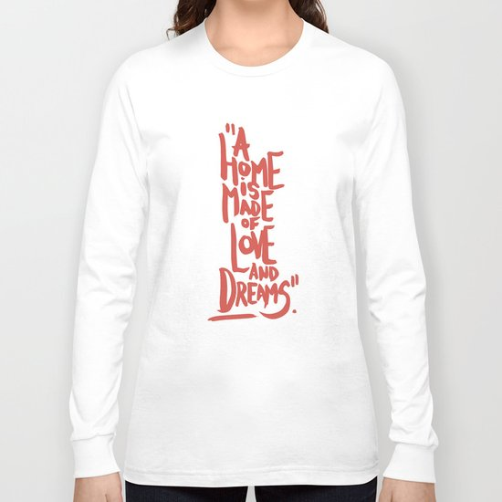 Motivation Quote - Illustration - Home - Dreams - Inspiration - life - happiness - love Long Sleeve T-shirt
