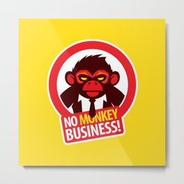 No MONKEY Business! Metal Print