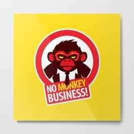 No MONKEY Business! Metal Print