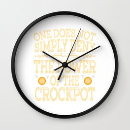 """One Does Not Simply Deny The Power Of The Crockpot"" tee. Simple and yellow tee perfect for gifts!  Wall Clock"