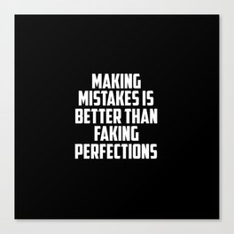making mistakes is better than faking funny quote Canvas Print