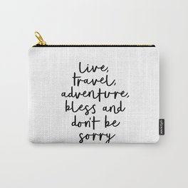 Live Travel Adventure Bless and Don't Be Sorry black and white modern typography home wall decor Carry-All Pouch