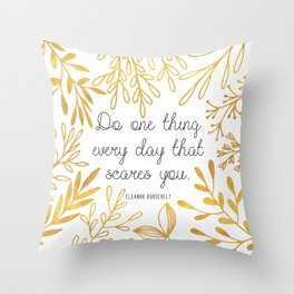 Do One Thing Every Day That Scares You Throw Pillow