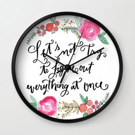 Let's Not Try to Figure Out Everything at Once - Calligraphy and Watercolor Floral  Wall Clock