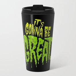 It's Gonna Be Great... Travel Mug