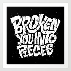 Broken You Into Pieces Art Print