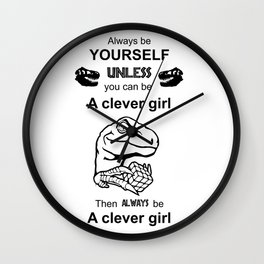 Always be yourself unless you can be a clever girl, Dino Wall Clock