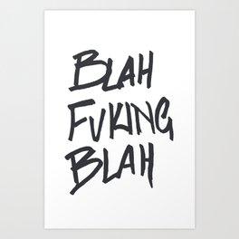 BLAHFUCKINGBLAH Art Print
