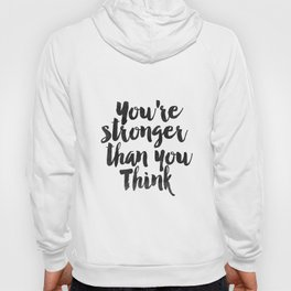 "PRINTABLE Art ""You Are Stronger Than You Think"" Typography Art Print Black and White Hoody"