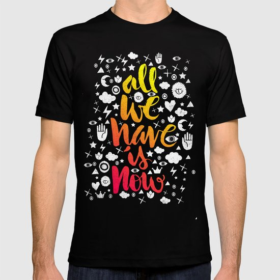 ALL WE HAVE IS NOW - brush script T-shirt