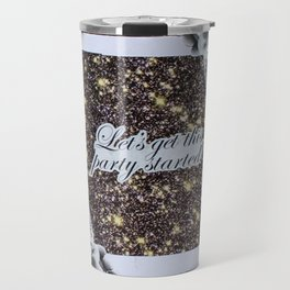 Life, Let's get this party started Travel Mug
