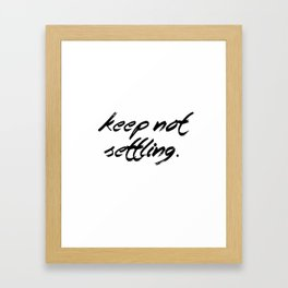 Keep Not Settling Framed Art Print