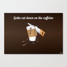 Gotta cut down on the caffeine Canvas Print