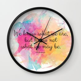 We know what we are, but know not what we may be.' Shakespeare quote Wall Clock