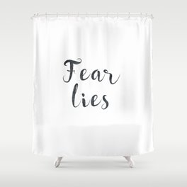 Fear lies Shower Curtain