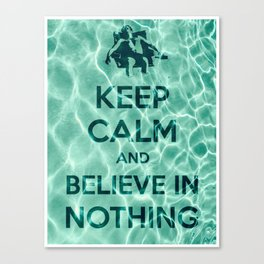 Keep Calm And Believe In Nothing! Canvas Print