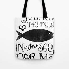 The Only Fish In The Sea Tote Bag