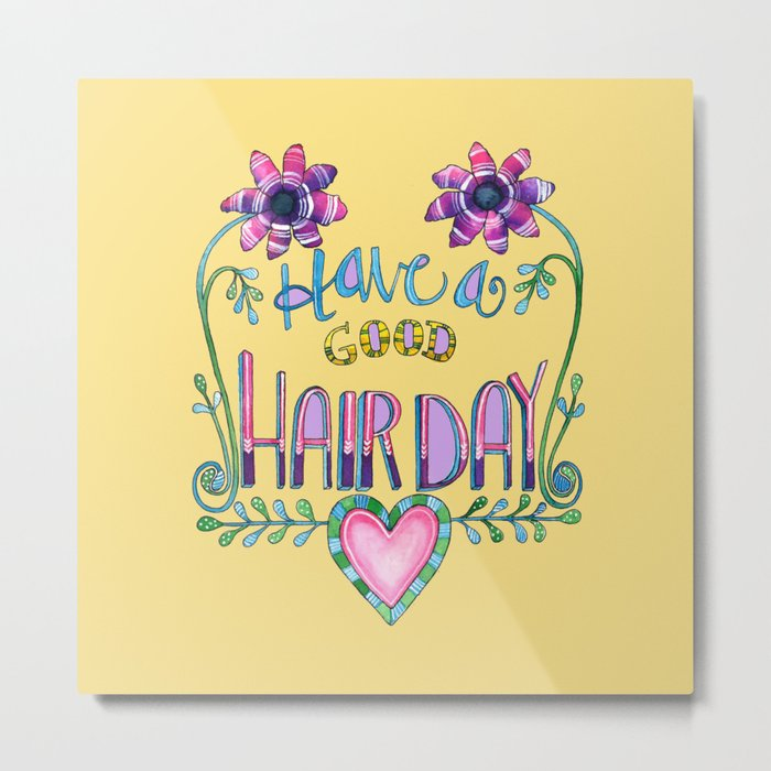 Have a Good Hair Day Metal Print