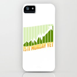 Is It Monday Yet Stock Market Trading & Investing iPhone Case