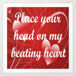 place your head on my beating heart Art Print