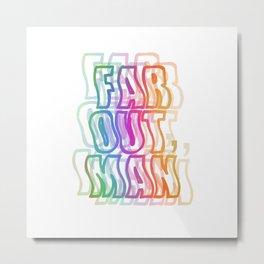 Far Out, Man Metal Print