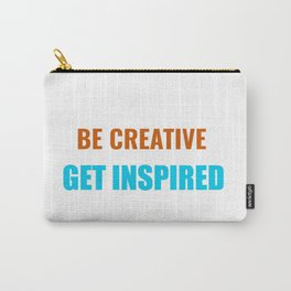 Be Creative Get Inspired Carry-All Pouch