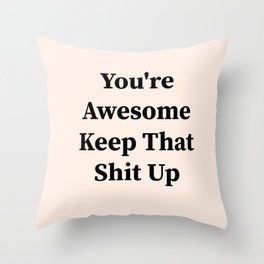 You're awesome keep that shit up Throw Pillow