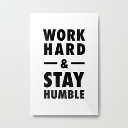 Work hard and stay humble Metal Print