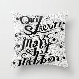 Motivation ' Quit Slackin ' Throw Pillow