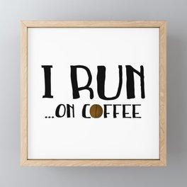 I Run ... On Coffee Framed Mini Art Print