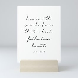 Her Mouth Speaks from That Which Fills Her Heart. -Luke 6:45 Mini Art Print