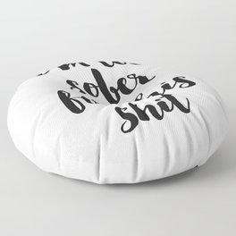 I am too sober for this shit, Funny Quote, Home Decor, Funny Poster Floor Pillow