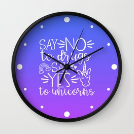 Say No To Drugs Say Yes To Unicorn, Funny Quote Wall Clock