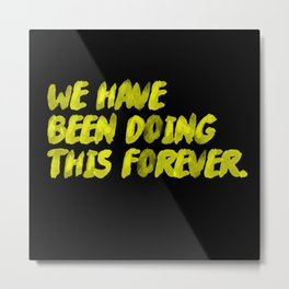 Ever-Ever. Metal Print