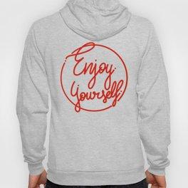Enjoy Yourself Hoody