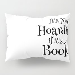 It's Not Hoarding If It's Books - Funny Quote for Book Lovers Pillow Sham