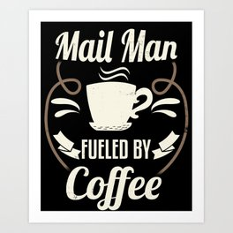 Mail Man Fueled By Coffee Art Print