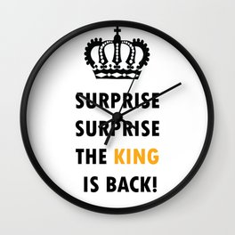 Surprise Surprise, The King Is Back! Wall Clock