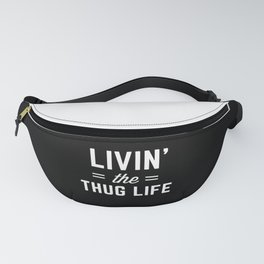 The Thug Life Funny Quote Fanny Pack