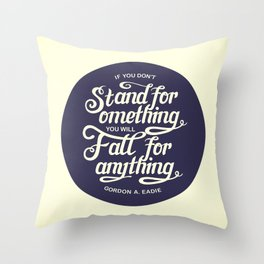 If You Dont Stand for Something You Will Fall for Anything Throw Pillow