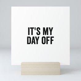 It's My Day Off Mini Art Print