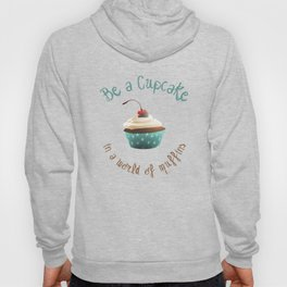 Be a cupcake ! Hoody