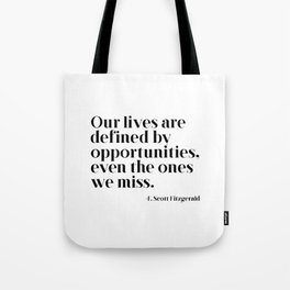 Our lives are defined by opportunities Tote Bag