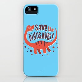 Save the Dinosaurs!  iPhone Case